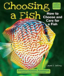 Choosing a Fish: How to Choose and Care for a Fish (The American Humane Association Pet Care Series)