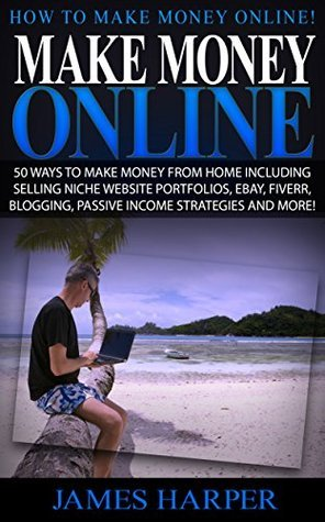 Make Money Online  How To Make  - James Harper