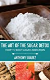 The Art Of The Sugar Detox: How To Beat Sugar Addiction