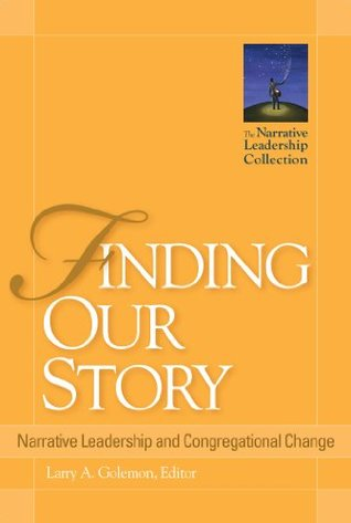 Finding Our Story: Narrative Leadership and Congregational Change (Narrative Leadership Collection)
