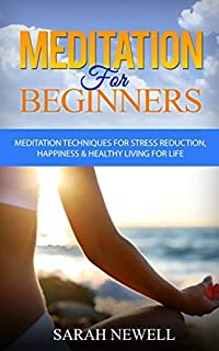 Meditation for Beginners: Meditation Techniques for Stress Reduction, Happiness & Healthy Living for Life (Yoga, Chakras, Deep Meditation)