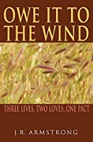 Owe It To The Wind: Three Lives, Two Loves, One Pact (A Pact In Time Book 1)