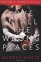 Love in All the Wrong Places: 1 (Love in L.A.)