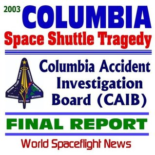 2003 Space Shuttle Columbia Tragedy: Columbia Accident Investigation Board (CAIB) Final Report, August 2003 The Gehman Board Report to NASA on the Space Shuttle Program