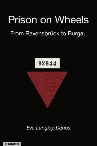 Prison on Wheels - From Ravensbrück to Burgau