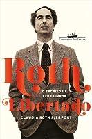 Roth Libertado: O Escritor e Seus Livros