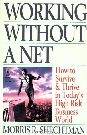 Working Without a Net: How to Survive and Thrive in Today's High Risk Business World