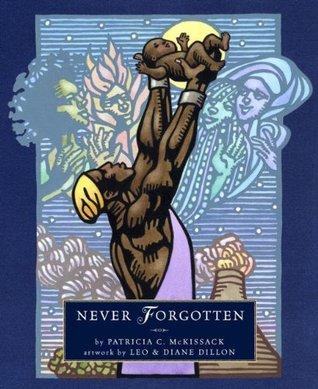 Never Forgotten (Ala Notable Children's Books. All Ages)
