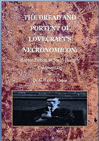 THE DREAD AND PORTENT OF LOVECRAFT'S NECRONOMICON: Horror Fiction as Socio-historical Commentary