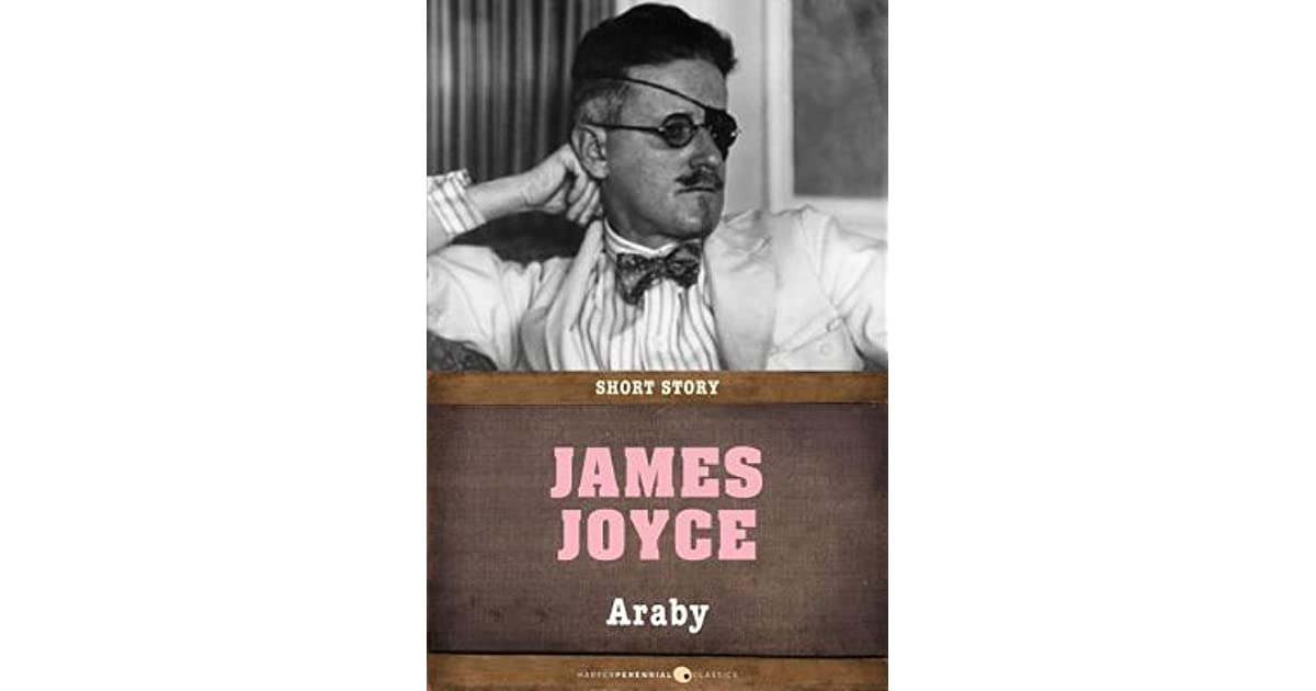 james joyce araby essays Free essay: james joyce's dubliners - araby as epiphany for the common man joseph campbell was one of many theorists who have seen basic common denominators.