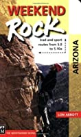 Weekend Rock: Arizona: Trad and Sport Routes from 5.0 to 5.10a