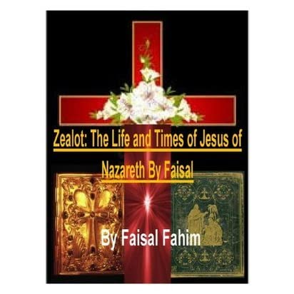 Zealot The Life And Times Of Jesus Of Nazareth By Faisal By Faisal