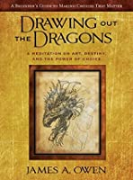 Drawing Out the Dragons: A Meditation on Art, Destiny, and the Power of Choice (The Meditations Book 1)