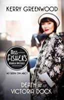 Death at Victoria Dock (Miss Fisher's Murder Mysteries #4)