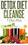 DETOX: DIET CLEANSE - 7 Day Plan: Boost Energy and Change Your Life (Cleanse and Detox, Weight Loss Motivation, Burn Fat, Lose Weight, Clean Eating Diet, Detox)