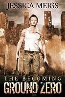 Ground Zero (The Becoming, #2)