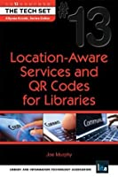 Location-Aware Services and QR Codes for Libraries (THE TECH SET® Book 13)
