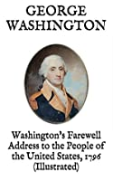 Washington's Farewell Address to the People of the United States, 1796 (Illustrated)