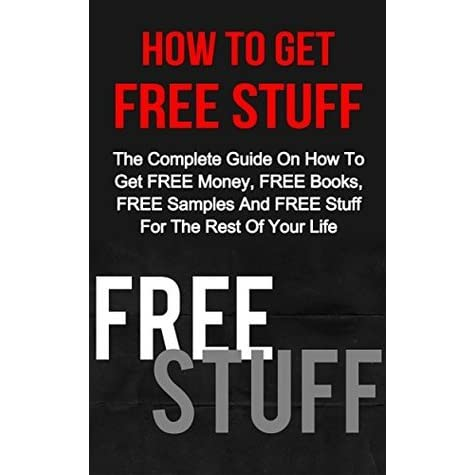 How To Get FREE Stuff: The Complete Guide On How To Get FREE