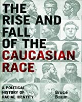 The Rise and Fall of the Caucasian Race