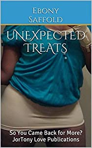 Unexpected Treats: So You Came Back for More? JorTony Love Publications