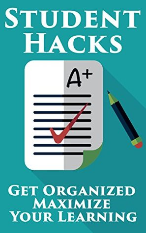Student Hacks: Learn How To Get Organized And Maximize Your Learning