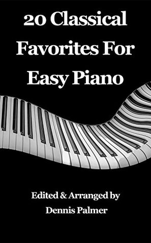 20 Classical Favorites for Easy Piano: Famous and well-loved classical music arranged for easy piano