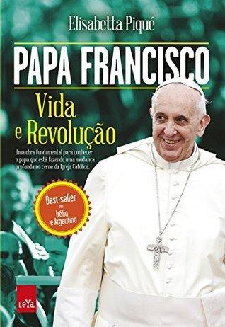 Papa Francisco: vida e revolução