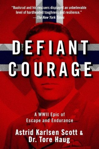 Defiant Courage A WWII Epic of Escape and Endurance