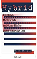 Hybrid: Bisexuals, Multiracials, and Other Misfits Under American Law (Critical America (New York University Paperback))