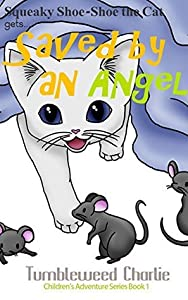 Squeaky Shoe-Shoe the Cat gets Saved by an Angel: Fun Children's Book for Ages 4-12 (Squeaky Shoe-Shoe the Cat Adventure Series)