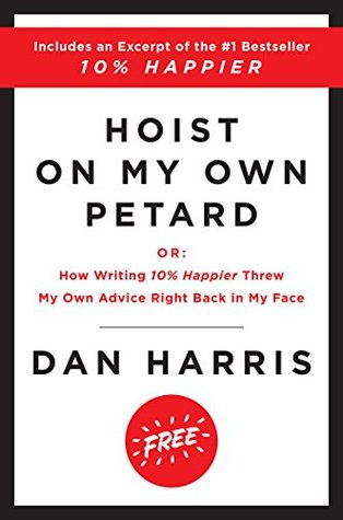 Hoist on My Own Petard by Dan   Harris