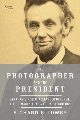 The Photographer and the President by Richard  Lowry