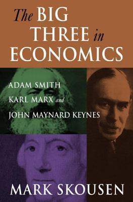 Big Three in Economics Adam Smith, Karl Marx, and John Maynard Keynes by Skousen M. (z-lib.org)