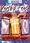 Worship Feast: 100 Awesome Ideas for Postmodern Youth