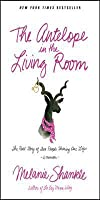 The Antelope In The Living Room The Real Story Of Two People Sharing One Life By Melanie Shankle