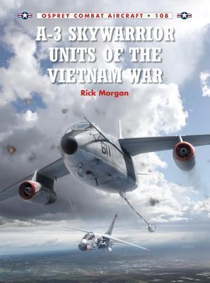 A-3 Skywarrior Units of the Vietnam War (Osprey Combat Aircraft 108)