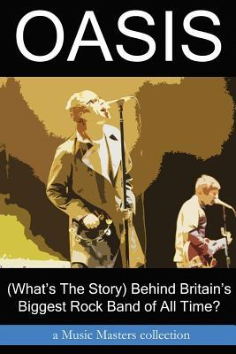 Oasis: (What's the Story) Behind Britain's Biggest Rock Band of All Time?