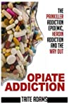 Opiate Addiction - The Painkiller Addiction Epidemic, Heroin ... by Taite Adams