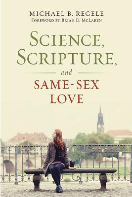 Science, Scripture, and Same-Sex Love by Michael B. Regele