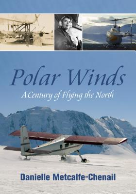 Polar Winds: A Century of Flying the North