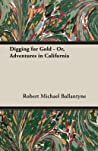 Digging for Gold - Or, Adventures in California