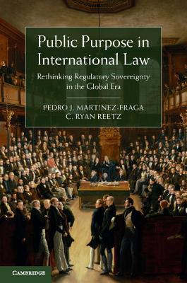 Public Purpose in International Law Rethinking Regulatory Sovereignty in the Global Era