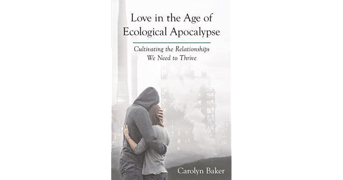 Love in the age of ecological apocalypse cultivating the love in the age of ecological apocalypse cultivating the relationships we need to thrive by carolyn baker fandeluxe Gallery