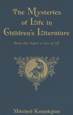 The Mysteries of Life in Children's Literature: Books that Inspire a Love of Life