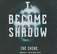 I Become Shadow Lib/E
