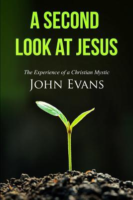 A Second Look at Jesus: The Experience of a Christian Mystic