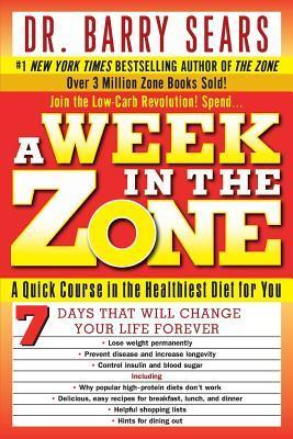 A Week in the Zone  A Quick Course in the Healthiest Diet for You (2004)