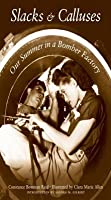 slacks and calluses At times charming, hilarious, and incredibly perceptive, slacks and calluses brings into focus an overlooked part of the war effort, one that forever changed the way the women were viewed in america isbn 10: 156098368x.
