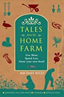 Tales From the Home Farm: Live More, Spend Less, Grow Your Own Food